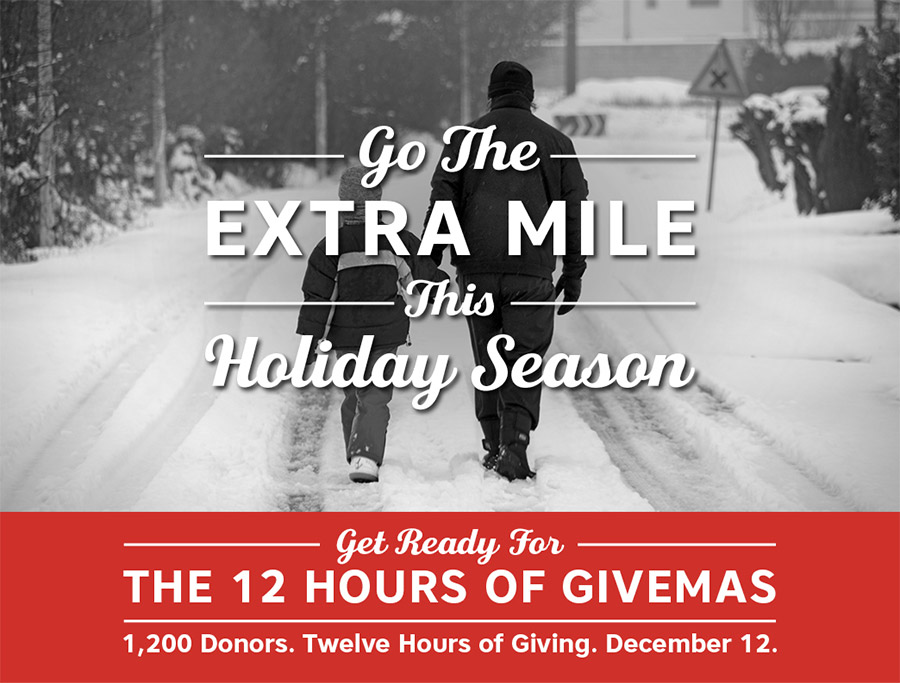 Go the Extra Mile this Holiday Season.  Get Ready for the 12 Hours of Givemas.  1,200 Donors.  Twelve Hours of Giving.  December 12, 2018.